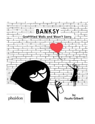 Phaidon Banksy Graffitied Walls And Wasn'T Sorry 9781838662608